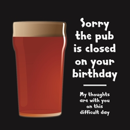 Sorry The Pub Is Closed On Your Birthday