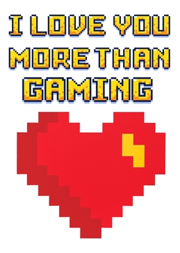 I Love You More Than Gaming