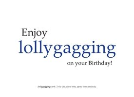 Birthday Lollygagging, fun, humour, relax,  personalised online greeting card