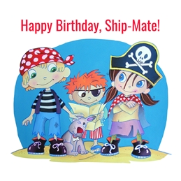 Andrew Alan Art Happy Birthday, Ship Mate! birthday childrens pirate designs, pirate cards, children's birthday cards, cards for kids, kids cards, kids birthdays, children, cartoon character cards, cartoon kids, cartoon characters, kids party, fancy dress, party cards, personalised online greeting card