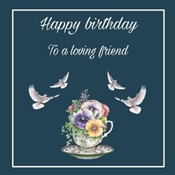 Birthday Friends, happy, celebrate, flowers, doves, teacup, love, closeness, special personalised online greeting card