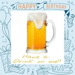 PinkWave Designs Drink on me Birthday Happy,  occasion personalised online greeting card