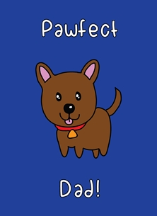 Fathers birthday Pawfect Dad! father's day Dad daddy papa kawaii pun cute funny birthday dog doggy puppy pup personalised online greeting card