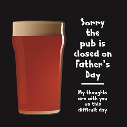 Sorry The Pub Is Closed On Father's Day