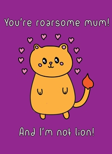 Mothers birthday You're a roarsome mum, and I'm not lion lioness cat kitten kitty feline mummy mommy mom kawaii pun cute funny birthday mother's day new mum thank you personalised online greeting card
