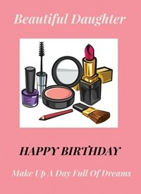 Cape Designs Make Up Dreams Birthday Daughter, Makeup z%a personalised online greeting card