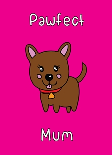 Dottie Mottie Pawfect mum! Mothers birthday Pawfect mum dog doggy puppy mummy mommy mom kawaii pun cute funny birthday mother's day new mum thank you personalised online greeting card