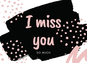 Her Nibs  Miss You  Circles,Shapes,Black,Pink, personalised online greeting card