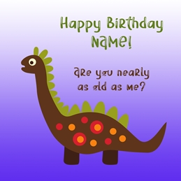 Dinosaur. How old are you?