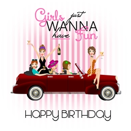 Girls Just Wanna Have Fun Birthday Card